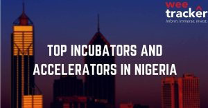 Most Active Incubators & Accelerators For Nigerian Startups