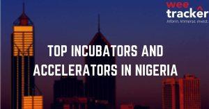 Most Active Incubators & Accelerators For Nigerian Startups